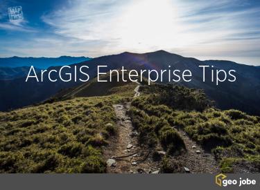 arcgis enterprise tips