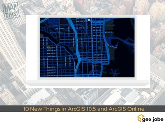 10 Awesome New Things You'll Find in ArcGIS 10 5 and ArcGIS