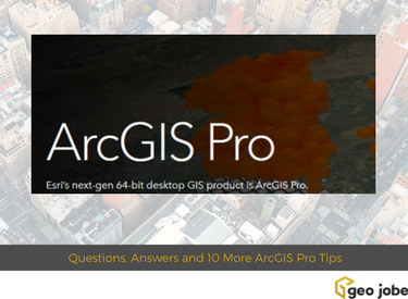 Questions, Answers and 10 More ArcGIS Pro Tips and Reasons to