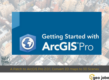 ArcGIS Pro Updates - A Patch to 2 0 1, Convert 2D maps to 3D Scenes
